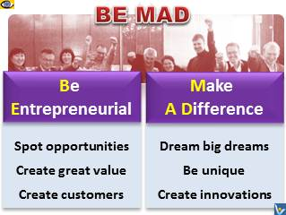 BE MAD - Be Entrepreneurial, Make A Difference